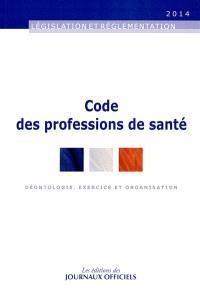 Code des professions de santé : déontologie, exercice et organisation