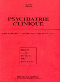 Dossier de psychiatrie clinique : dossier conforme au nouveau programme de l'internat : DCEM, TCEM, internat, DES, praticiens