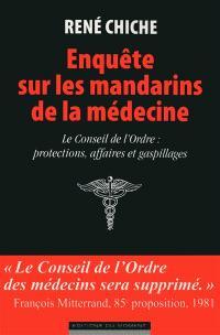 Enquête sur les mandarins de la médecine : le conseil de l'Ordre, protections, affaires et gaspillages