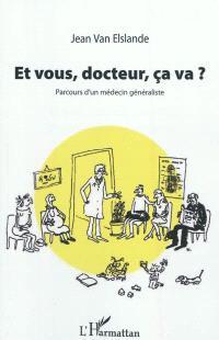 Et vous, docteur, ça va ? : parcours d'un médecin généraliste