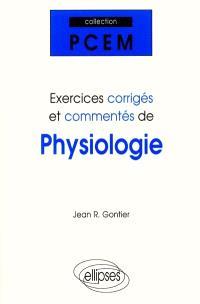 Exercices corrigés et commentés de physiologie : PCEM 1 : pharmacie, DEUG B, classes préparatoires
