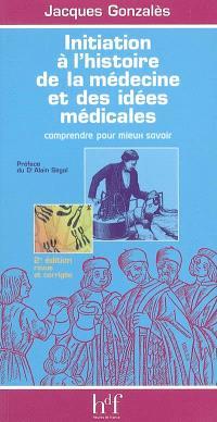 Initiation à l'histoire de la médecine et des idées médicales : comprendre pour mieux savoir