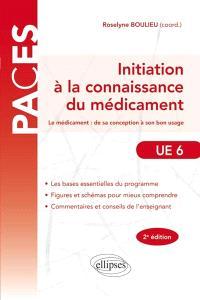 Initiation à la connaissance du médicament : le médicament, de sa conception à son bon usage : UE 6
