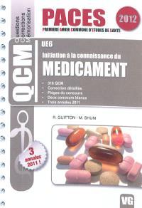 Initiation à la connaissance du médicament, UE6 : 316 QCM, correction détaillée, pièges du concours, 2 concours blancs, 3 annales 2011