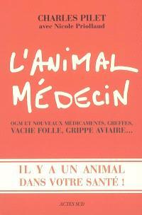 L'animal médecin : OGM et nouveaux médicaments, greffes, vache folle, grippe aviaire... : il y a un animal dans votre santé !