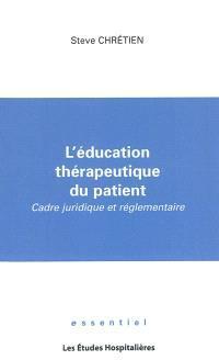 L'éducation thérapeutique du patient : cadre juridique et réglementaire