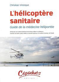 L'hélicoptère sanitaire : guide de la médecine héliportée