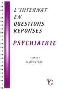 L'internat en questions réponses. Volume 5, Psychiatrie