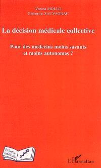 La décision médicale collective : pour des médecins moins savants et moins autonomes ?