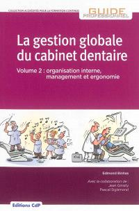 La gestion globale du cabinet dentaire. Volume 2, Organisation interne, management et ergonomie