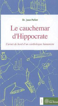 Le cauchemar d'Hippocrate : carnet de bord d'un cardiologue humaniste