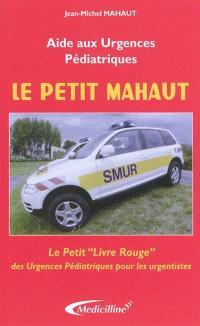 Le petit Mahaut : aide aux urgences pédiatriques : le petit livre rouge des urgences pédiatriques pour les urgentistes