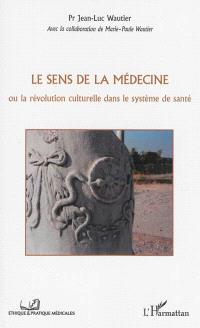 Le sens de la médecine ou La révolution culturelle dans le système de santé