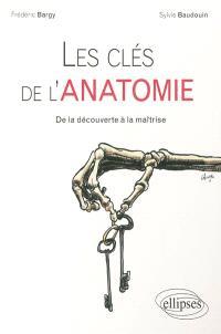 Les clés de l'anatomie : de la découverte à la maîtrise