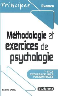 Méthodologie et exercices de psychologie : 1er cycle psychologie clinique, psychopathologie
