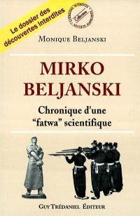 Mirko Beljanski ou La chronique d'une fatwa scientifique