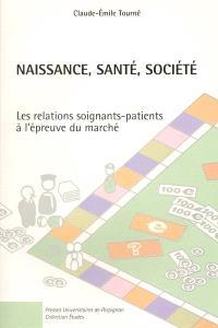 Naissance, santé, société : les relations soignants-patients, l'épreuve du marché