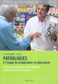 Pathologies à l'usage du préparateur en pharmacie : préparation au brevet professionnel préparateur en pharmacie