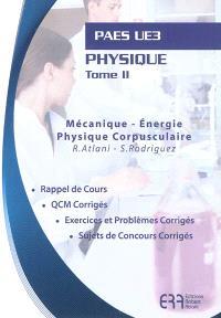 Physique. Volume 2, Mécanique, énergie, physique corpusculaire : PAES UE3 : rappel de cours, QCM corrigés, exercices et problèmes corrigés, sujets de concours corrigés