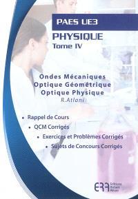 Physique. Volume 4, Ondes mécaniques, optique géométrique, optique physique : PAES UE3 : rappel de cours, QCM corrigés, exercices et problèmes corrigés, sujets de concours corrigés