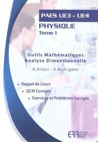Physique. Volume 1, Outils mathématiques, analyse dimensionnelle : PAES UE3-UE4 : rappel de cours, QCM corrigés, exercices et problèmes corrigés