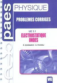Physique : problèmes corrigés : UE 3.1, électrostatique, ondes