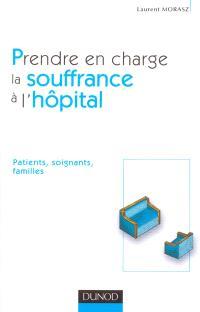 Prendre en charge la souffrance à l'hôpital : patients, soignants, familles