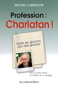 Profession : charlatan !