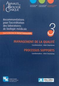 Recommandations pour l'accréditation des laboratoires de biologie médicale. Volume 3, Management de la qualité, processus supports