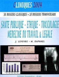 Santé publique, éthique, toxicologie, médecine du travail & légale