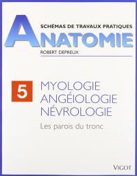 Schémas de travaux pratiques. Volume 5, Myologie, angéiologie, névrologie : les parois du tronc