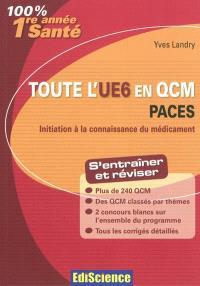 Toute l'UE6 en QCM : PACES, 1re année santé : initiation à la connaissance du médicament, s'entraîner et réviser