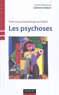 Traité de psychopathologie de l'adulte. Volume 4, Les psychoses