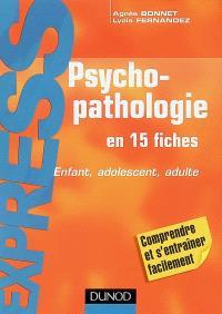 Psychopathologie : en 15 fiches : enfant, adolescent, adulte
