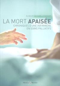 La mort apaisée : chroniques d'une infirmière en soins palliatifs