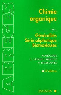 Chimie organique. Volume 1, Généralités, série aliphatique, biomolécules