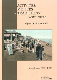 Activités, métiers et traditions du XXe siècle : si proche et si lointain