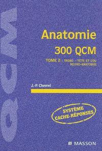 Anatomie. Volume 2, Tronc, tête et cou, neuro-anatomie : 300 QCM