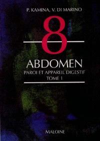 Anatomie : introduction à la clinique. Volume 8-1, Abdomen : Paroi et appareil digestif