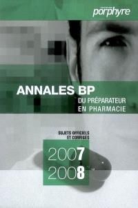 Annales du BP 2007-2008 : préparateur en pharmacie : sujets officiels et corrigés