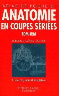 Atlas de poche d'anatomie en coupes sériées TDM-IRM. Volume 1, Tête et cou, moëlle, articulations