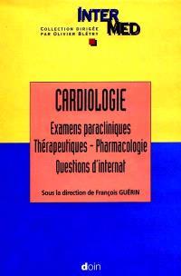 Cardiologie. Volume 2, Examens paracliniques, thérapeutiques, pharmacologie, questions d'internat