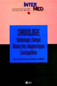 Cardiologie. Volume 1, Sémiologie clinique, démarches diagnostiques, cardiopathies