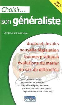 Choisir son généraliste : droits et devoirs, nouvelle législation, bonnes pratiques, évolutions du métiers en cas de difficultés