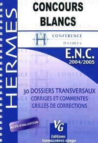 Conférence Hermès : concours blancs ENC, 2004-2005 : 30 dossiers transversaux corrigés et commentés, grilles de corrections
