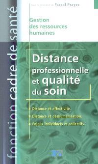 Distance professionnelle et qualité du soin : distance et affectivité, distance et déshumanisation, enjeux individuels et collectifs