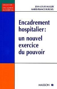 Encadrement hospitalier : un nouvel exercice du pouvoir