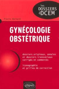 Gynécologie, obstétrique : dossiers originaux, annales et dossiers transversaux corrigés et commentés, iconographie et grilles de correction