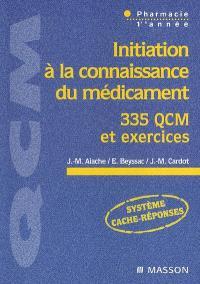 Initiation à la connaissance du médicament : 335 QCM et exercices : pharmacie 1re année