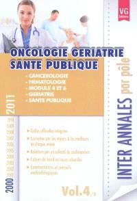 Inter annales par pôle : 2000-2011. Volume 4, Oncologie, gériatrie, santé publique : cancérologie, hématologie, module 4 et 6, gériatrie, santé publique